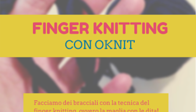 Finger Knitting laboratorio per bambini da C'era due volte a Conca d'oro