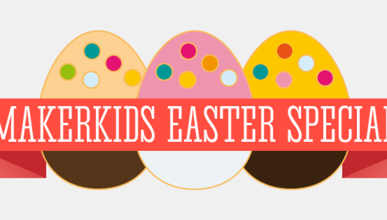 MAKERKIDS – Easter Special