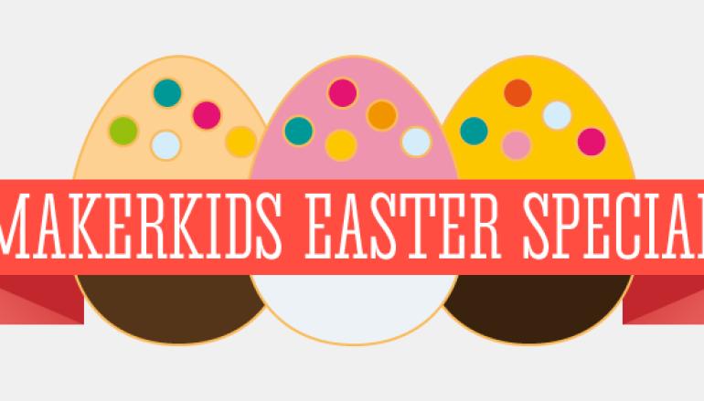 MAKERKIDS – Easter Special
