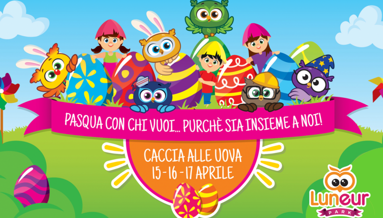 Pasqua con chi vuoi….purchè sia insieme a noi! Caccia alle Uova al Luneur Park